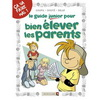 LE GUIDE JUNIOR POUR BIEN ELEVER LES PARENTS