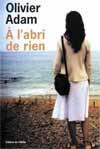 A L'ABRI DE RIEN  (PRIX PREMIER PRIX - PRIX ROMAN FRANCE TELEVISION 2007)